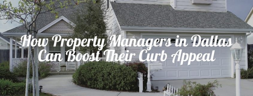 How Property Managers in Dallas Can Boost Their Curb Appeal